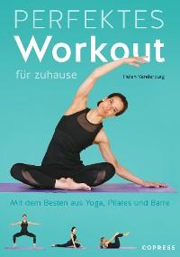 Cover Perfektes Workout für zuhause. Mit dem Besten aus Yoga, Pilates und Barre.