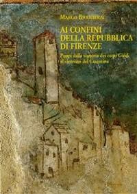 Cover Ai confini della Repubblica di Firenze. Poppi dalla signoria dei conti Guidi al vicariato del Casentino(1360-1480).