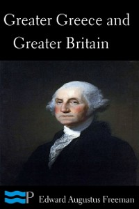 Cover Greater Greece and Greater Britain and George Washington the Great Expander of England