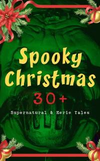 Cover Spooky Christmas: 30+ Supernatural & Eerie Tales