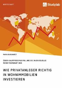 Cover Wie Privatanleger richtig in Wohnimmobilien investieren. Über Kaufpreismaxima und die individuelle Renditeerwartung