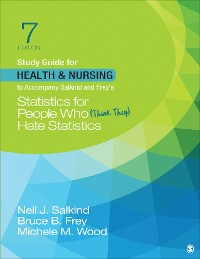 Cover Study Guide for Health & Nursing to Accompany Salkind & Frey's Statistics for People Who (Think They) Hate Statistics