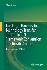 Cover The Legal Barriers to Technology Transfer under the UN Framework Convention on Climate Change