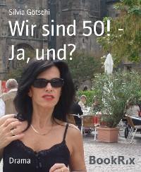 Cover Wir sind 50! - Ja, und?