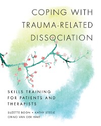 Cover Coping with Trauma-Related Dissociation: Skills Training for Patients and Therapists (Norton Series on Interpersonal Neurobiology)