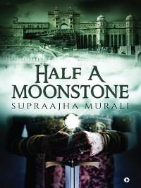 Cover Half A Moonstone