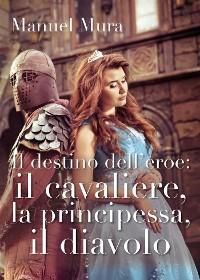 Cover Il destino dell'eroe: il cavaliere, la principessa, il diavolo