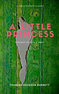 Cover A Little Princess (Annotated): A Tar & Feather Classic: Straight Up with a Twist