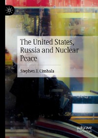 Cover The United States, Russia and Nuclear Peace
