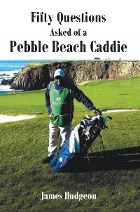 Cover Fifty Questions Asked of a Pebble Beach Caddie