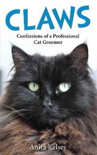 Cover Claws - Confessions of a Professional Cat Groomer
