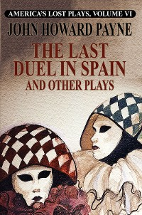 Cover America's Lost Plays, Vol. VI: The Last Duel in Spain and Other Plays