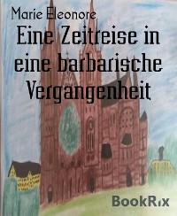 Cover Eine Zeitreise in eine barbarische Vergangenheit