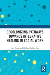 Cover Decolonizing Pathways towards Integrative Healing in Social Work