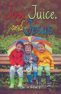 Cover Joy, Juice, and Jesus