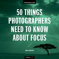 Cover 50 Things Photographers Need to Know About Focus