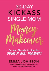 Cover 30-Day Kickass Single Mom Money Makeover