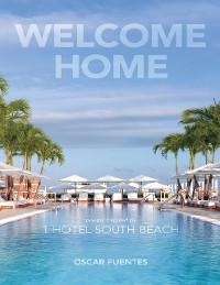 Cover Welcome Home: Poems Inspired By 1 Hotel South Beach