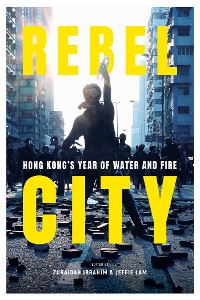 Cover Rebel City: Hong Kong's Year Of Water And Fire