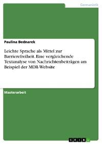 Cover Leichte Sprache als Mittel zur Barrierefreiheit. Eine vergleichende Textanalyse von Nachrichtenbeiträgen am Beispiel der MDR-Website