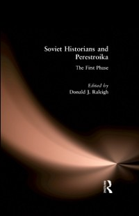 Cover Soviet Historians and Perestroika: The First Phase