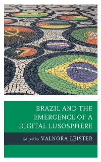 Cover Brazil and the Emergence of a Digital Lusosphere