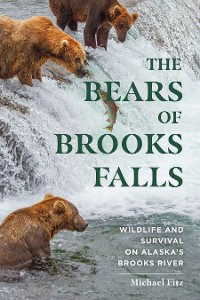 Cover The Bears of Brooks Falls: Wildlife and Survival on Alaska's Brooks River