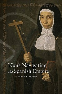 Cover Nuns Navigating the Spanish Empire