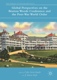 Cover Global Perspectives on the Bretton Woods Conference and the Post-War World Order