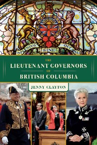 Cover The Lieutenant Governors of British Columbia