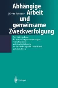 Cover Abhangige Arbeit und gemeinsame Zweckverfolgung