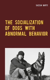 Cover The Socialization of Dogs With Abnormal Behavior