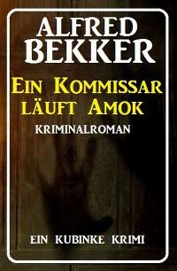 Cover Ein Kommissar läuft Amok: Ein Kubinke Krimi