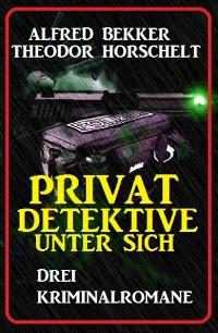 Cover Privatdetektive unter sich: Drei Kriminalromane