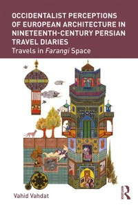 Cover Occidentalist Perceptions of European Architecture in Nineteenth-Century Persian Travel Diaries
