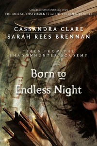 Cover Born to Endless Night (Tales from the Shadowhunter Academy 9)