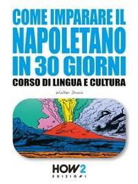 Cover COME IMPARARE IL NAPOLETANO IN 30 GIORNI: Corso di Lingua e Cultura