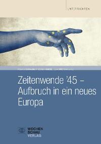 Cover Zeitwende '45 - Aufbruch in ein neues Europa