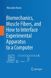 Cover Biomechanics, Muscle Fibers, and How to Interface Experimental Apparatus to a Computer