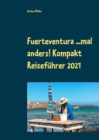 Cover Fuerteventura ...mal anders! Kompakt Reiseführer 2021