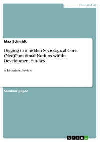 Cover Digging to a hidden Sociological Core. (Neo)Functional Notions within Development Studies