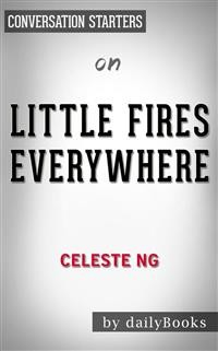 Cover Little Fires Everywhere: A Novel by Celeste Ng | Conversation Starters