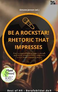 Cover Be a rock star! Rhetoric that Impresses