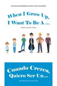 Cover When I Grow Up, I Want to Be a … / Cuando Crezca, Quiero Ser Un…