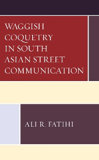 Cover Waggish Coquetry in South Asian Street Communication