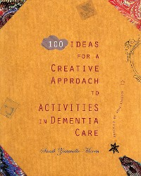 Cover 100 Ideas for a Creative Approach to Activities in Dementia Care