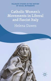 Cover Catholic Women's Movements in Liberal and Fascist Italy
