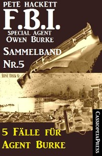 Cover 5 Fälle für Agent Burke - Sammelband Nr. 5 (FBI Special Agent)