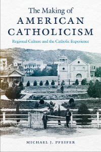 Cover The Making of American Catholicism