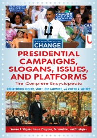 Cover Presidential Campaigns, Slogans, Issues, and Platforms: The Complete Encyclopedia, 2nd Edition [3 volumes]